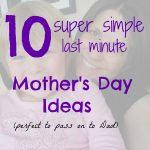 Super Simple Mother's Day Ideas (for you to pass on to Dad)