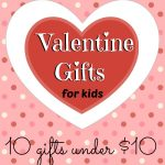Valentine Gift Ideas for Kids – all under $10