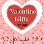 Valentine Gift Ideas for Kids – all under $10