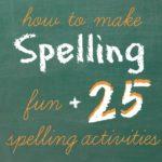 25 Spelling Activities that Make Spelling Fun!