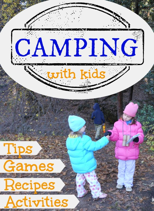Lets Go Camping With Kids 40 Tips Activities Games And Recipes