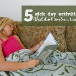 5 Screen Free Sick Day Activities