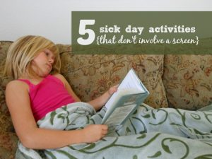 5 non screen sick day activities (I love #2)