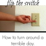 Flipping the Switch: How to Turn a Bad Day Around