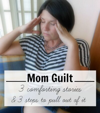3 Top Parenting Posts to Fight Mom Guilt