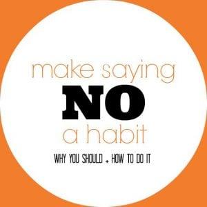 Make Saying NO a Habit