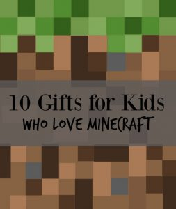 10 Gifts for Kids who Love Minecraft