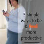 5 Ways to Be and Feel More Productive