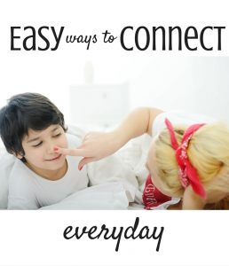 Connecting with your Kids Everyday (made easy)