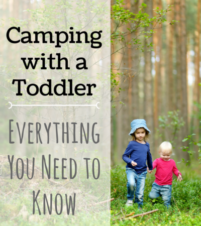 Camping with Toddlers – Everything You Need to Know